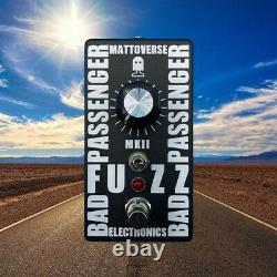 MATTOVERSE ELECTRONICS Bad Passenger Fuzz Mk II Guitar Pedal. Brand New